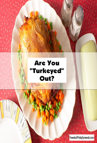 Are You Turkeyed Out??