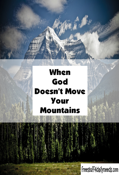 When God Doesnt Move Your Mountains