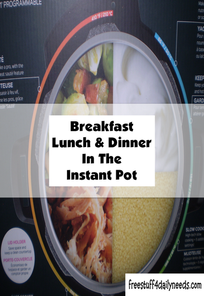 Breakfast Lunch And Dinner In The Instant Pot